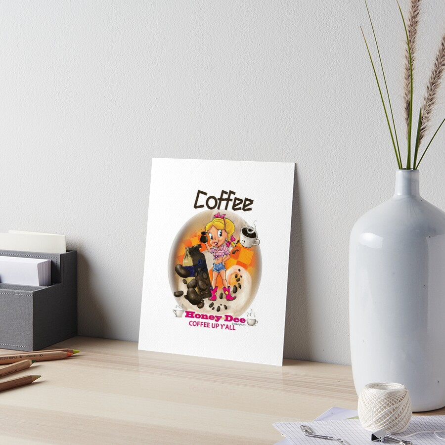 Coffee Up Y'all With Honey Dee Art Board Print