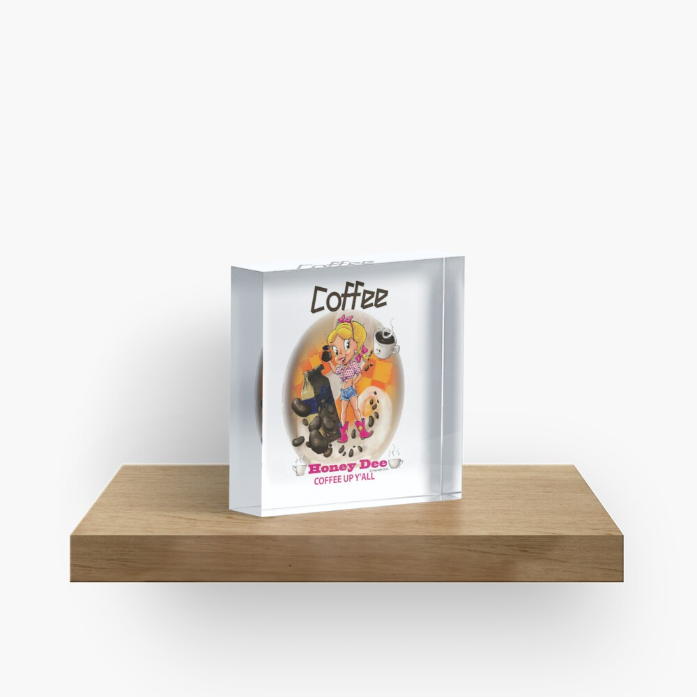 Coffee Up Y'all With Honey Dee Acrylic Block
