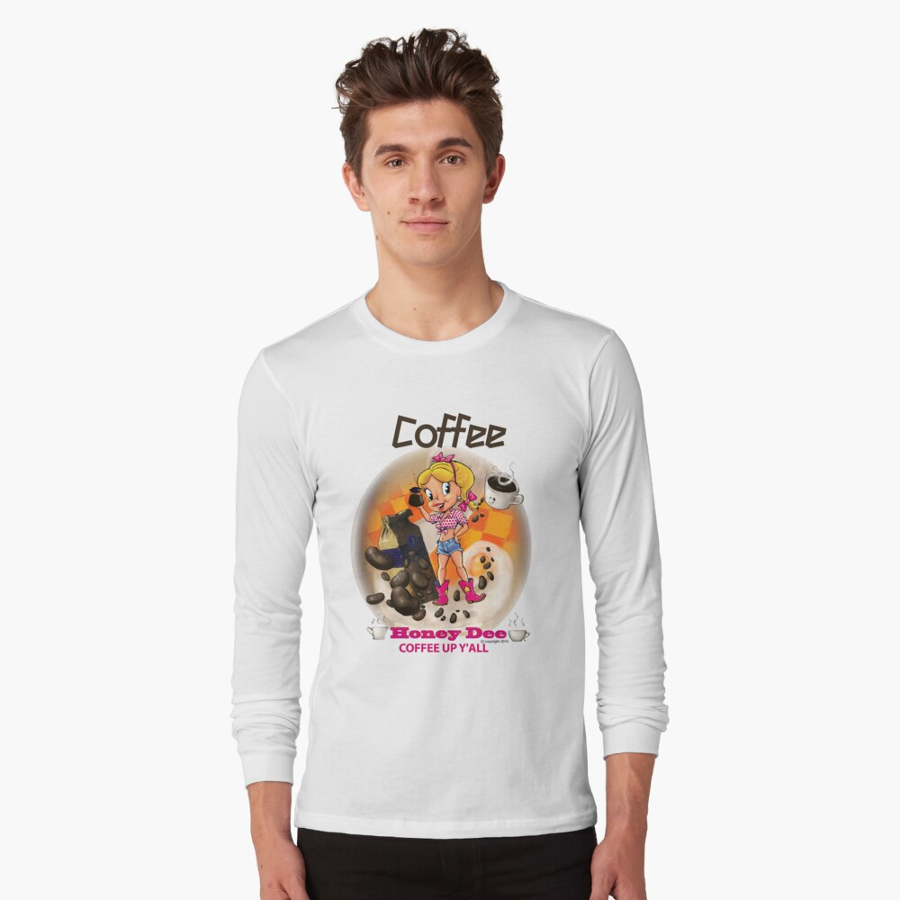 Coffee Up Y'all With Honey Dee Long Sleeve T-Shirt