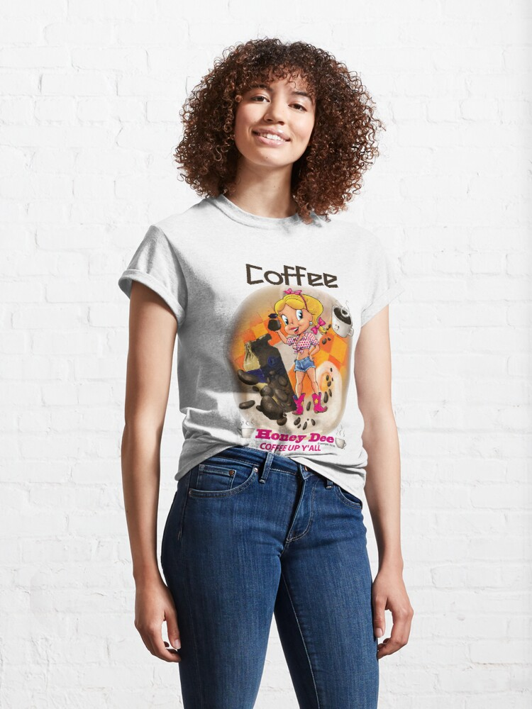 Alternate view of Coffee Up Y'all With Honey Dee Classic T-Shirt