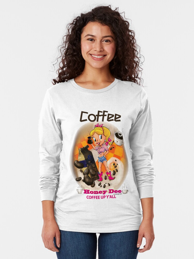 Alternate view of Coffee Up Y'all With Honey Dee Long Sleeve T-Shirt