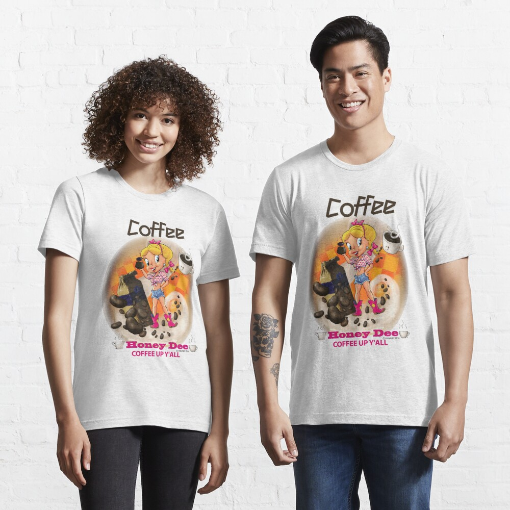 Coffee Up Y'all With Honey Dee Essential T-Shirt