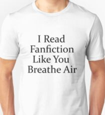 I Read Fanfiction Like You Breathe Air Unisex T-Shirt