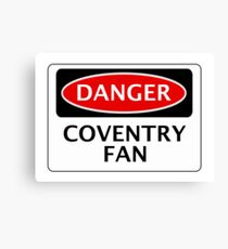 DANGER COVENTRY CITY, COVENTRY FAN, FOOTBALL FUNNY FAKE SAFETY SIGN Canvas Print