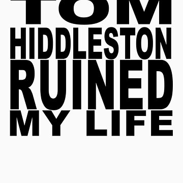 Tom Hiddleston Ruined My Life by jimbaby