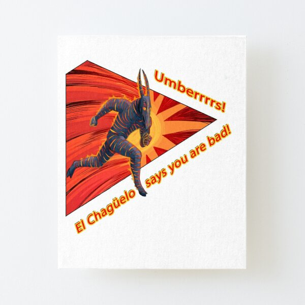 Umberrrs! El Chagüelo says you are bad! Canvas Mounted Print