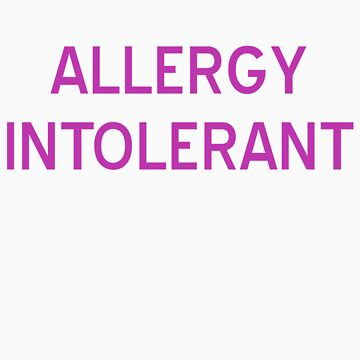 Allergy Intolerant T-Shirt - CoolGirlTeez by CoolGirlTeez