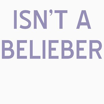 Isn't A Belieber T-Shirt- CoolGirlTeez by CoolGirlTeez