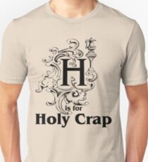 H is for Holy Crap Unisex T-Shirt