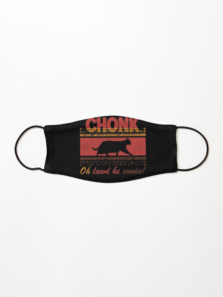 Chonk Scale Funny Fat Cat Meme Oh Lawd He Comin Mask By Aminemarkert Redbubble