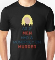 As if Men Had a Monopoly on Murder T-Shirt