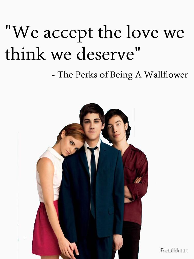 """We accept the love we think we deserve"" by Rewildman"