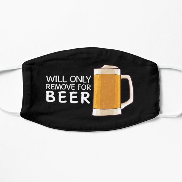 Will Only Remove for Beer Face Mask - Coronavirus Beer Lovers Flat Mask