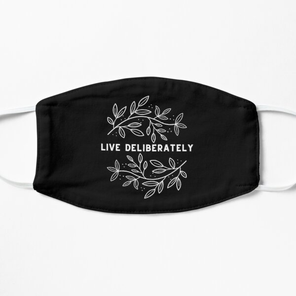 Live Deliberately // Dead Poets Society Flat Mask