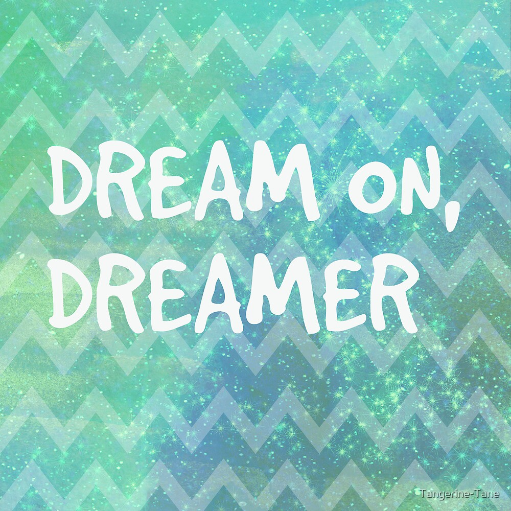 Dream On, Dreamer by Tangerine-Tane
