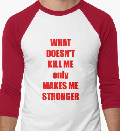What doesn't kill me only makes me stronger T-Shirt