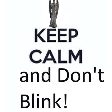 Keep Calm and Don't Blink! by AlexanderCoburn