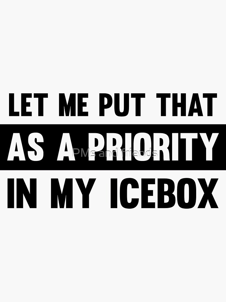 Let me put that as a priority in my icebox #ProductManager by Ladypain