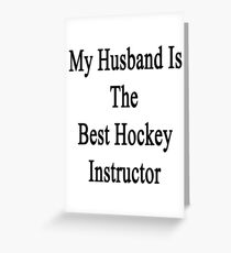 My Husband Is The Best Hockey Instructor  Greeting Card