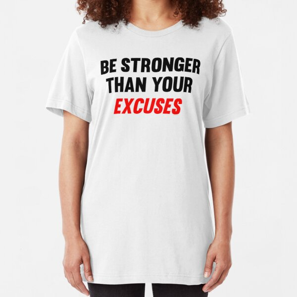 BE STRONGER THAN YOUR EXCUSES MOTIVATION SLOGAN  T SHIRT UNISEX\LADIES TOP