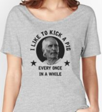 """I like to kick a pig every once in a while"" - Augustus McCrea Women's Relaxed Fit T-Shirt"