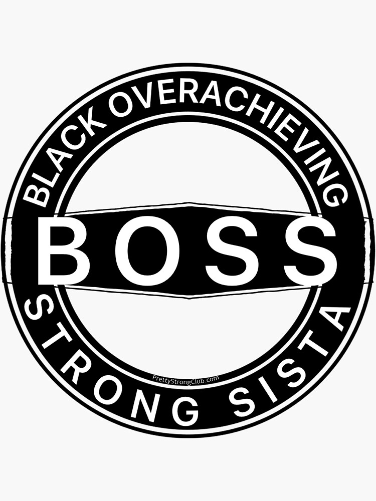 Black Overachieving Strong Sista by PrettyStrong