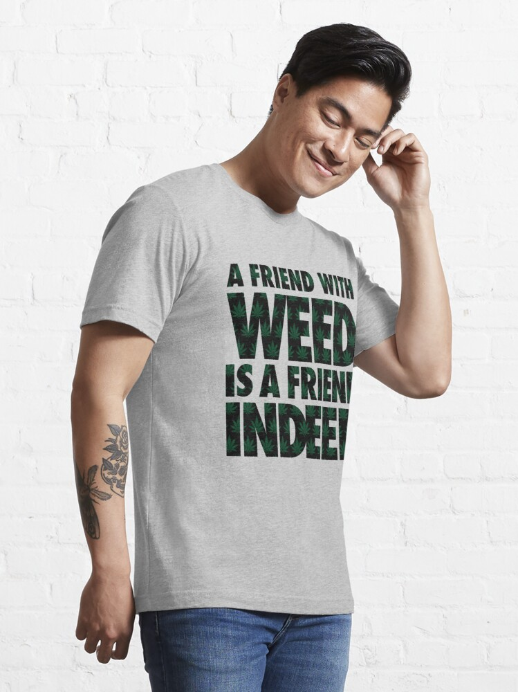 Alternate view of A Friend with Weed is a Friend Indeed Essential T-Shirt