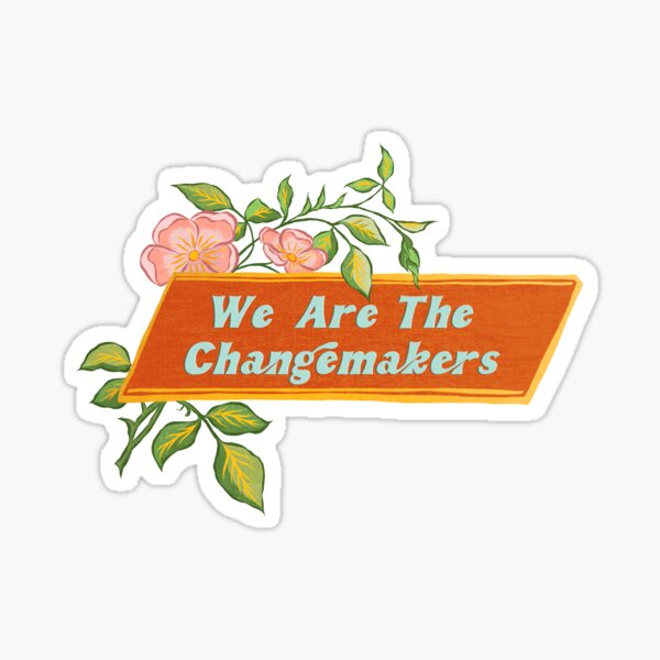 We Are The Changemakers Sticker