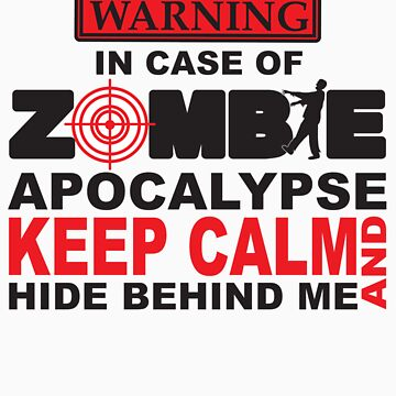 In Case of Zombie Apocalypse Keep Calm and Hide Behind Me (light t-shirt version) by vanessalauder