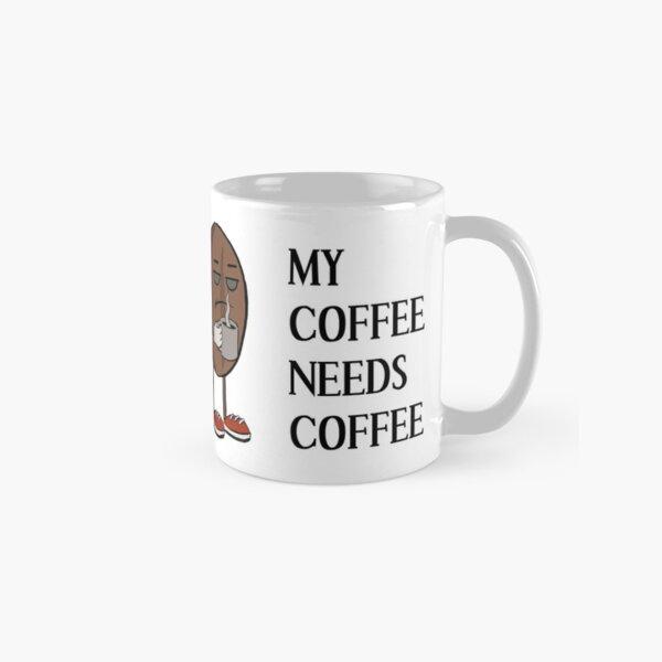 My Coffee Needs Coffee Classic Mug