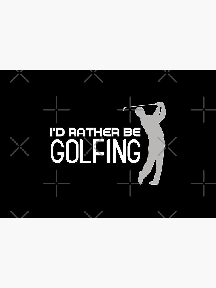 I'd Rather Be Golfing by RobomShop