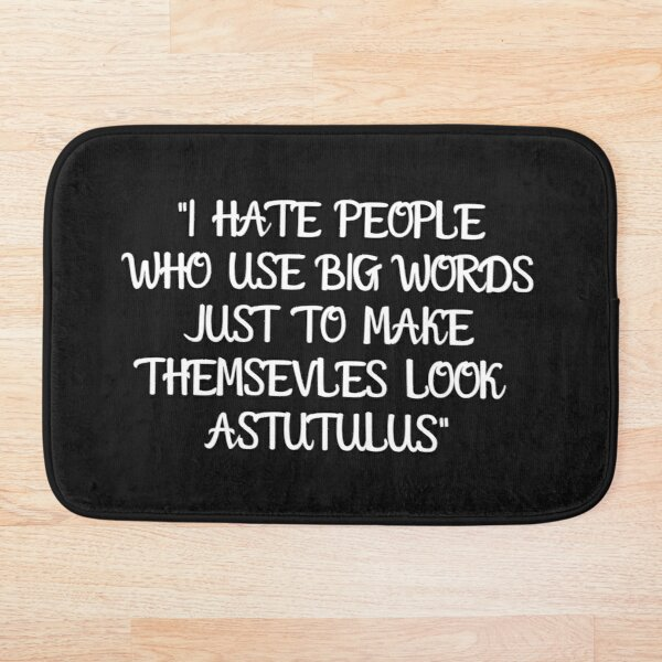 I Hate People Who Use Big Words. Bath Mat