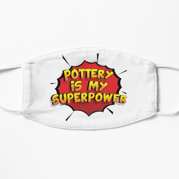 Pottery is my Superpower Funny Design Pottery Gift Flat Mask