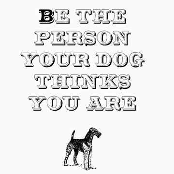 Be the Person - Airedale Terrier by TheFurryCookie