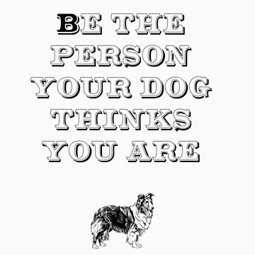 Be the Person - Shetland Sheepdog by TheFurryCookie