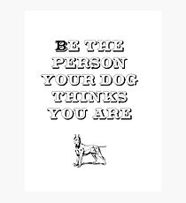 Be the Person - Bull Terrier Photographic Print