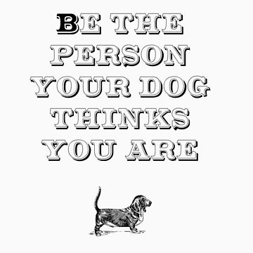 Be the Person - Basset Hound by TheFurryCookie