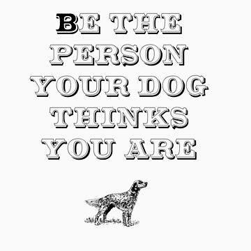 Be the Person - English Setter by TheFurryCookie