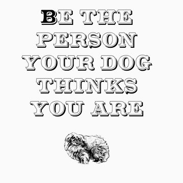 Be the Person - Pekingese by TheFurryCookie