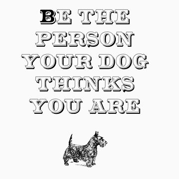 Be the Person - Scottish Terrier by TheFurryCookie