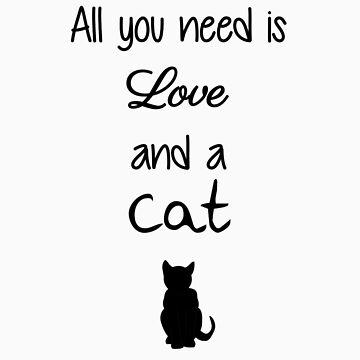 All You Need is Love and a Cat by TheFurryCookie