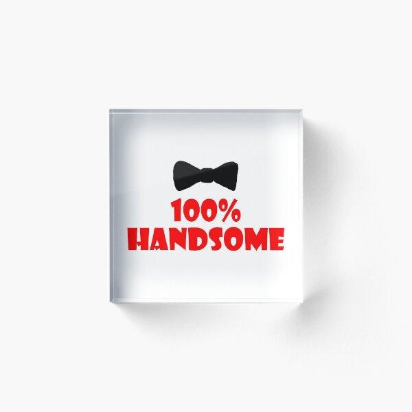 100% Handsome Acrylic Block