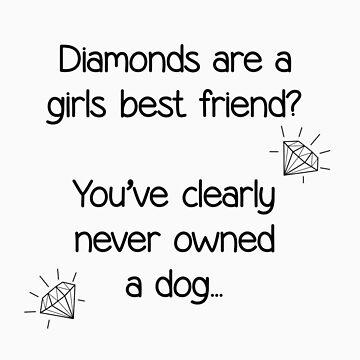 Diamonds are NOT a Girls Best Friend by TheFurryCookie
