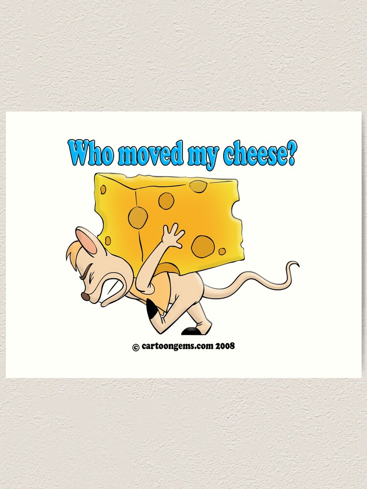 Alternate view of Who Moved My Cheese? Art Print