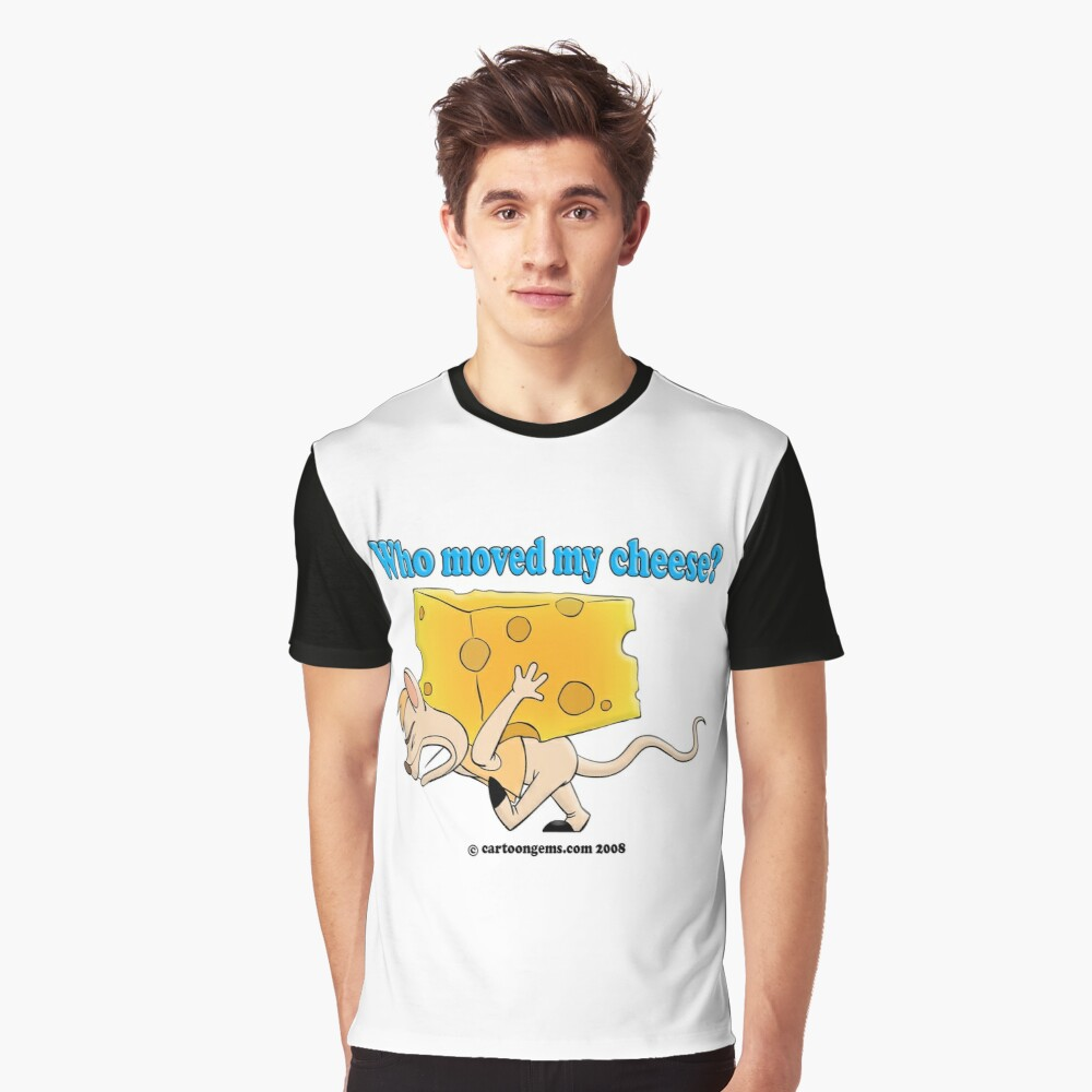 Who Moved My Cheese? Graphic T-Shirt