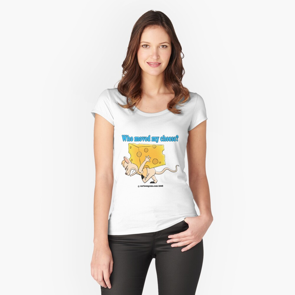 Who Moved My Cheese? Fitted Scoop T-Shirt
