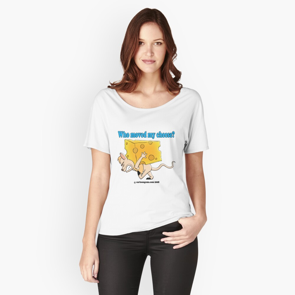 Who Moved My Cheese? Relaxed Fit T-Shirt