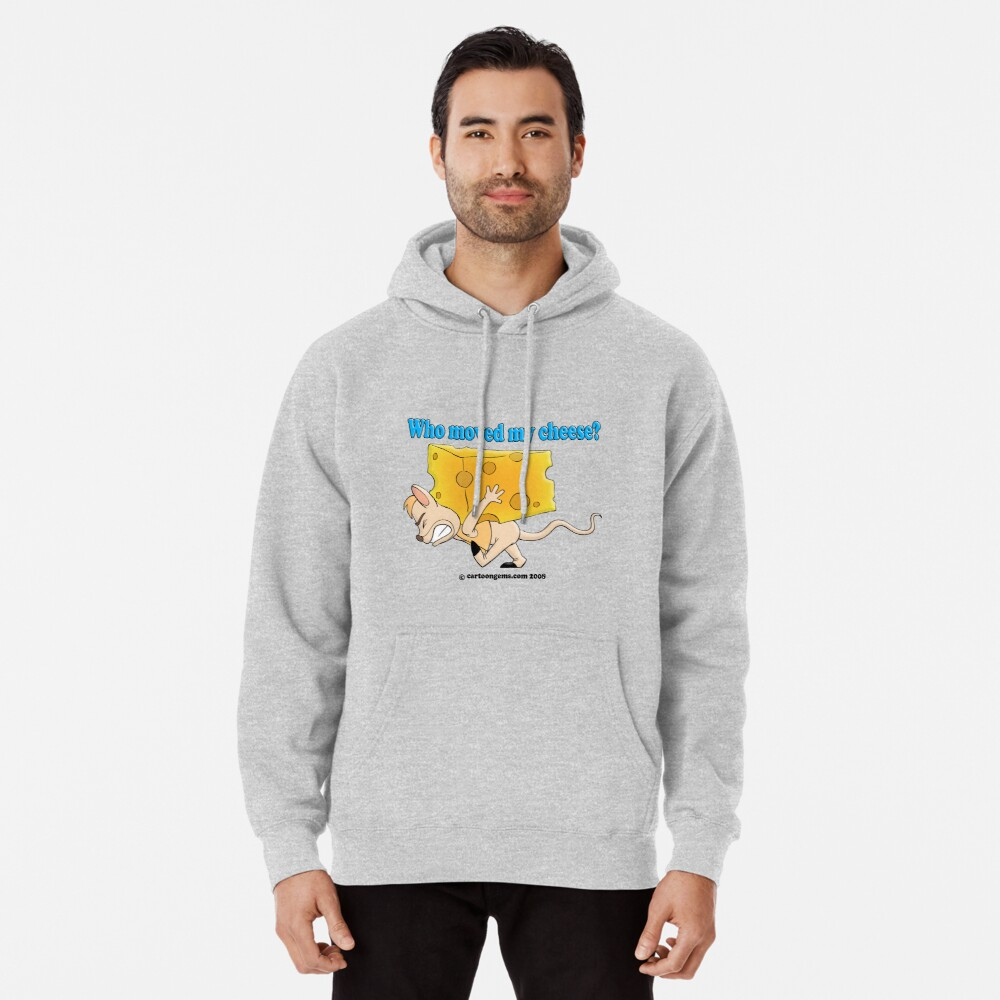 Who Moved My Cheese? Pullover Hoodie