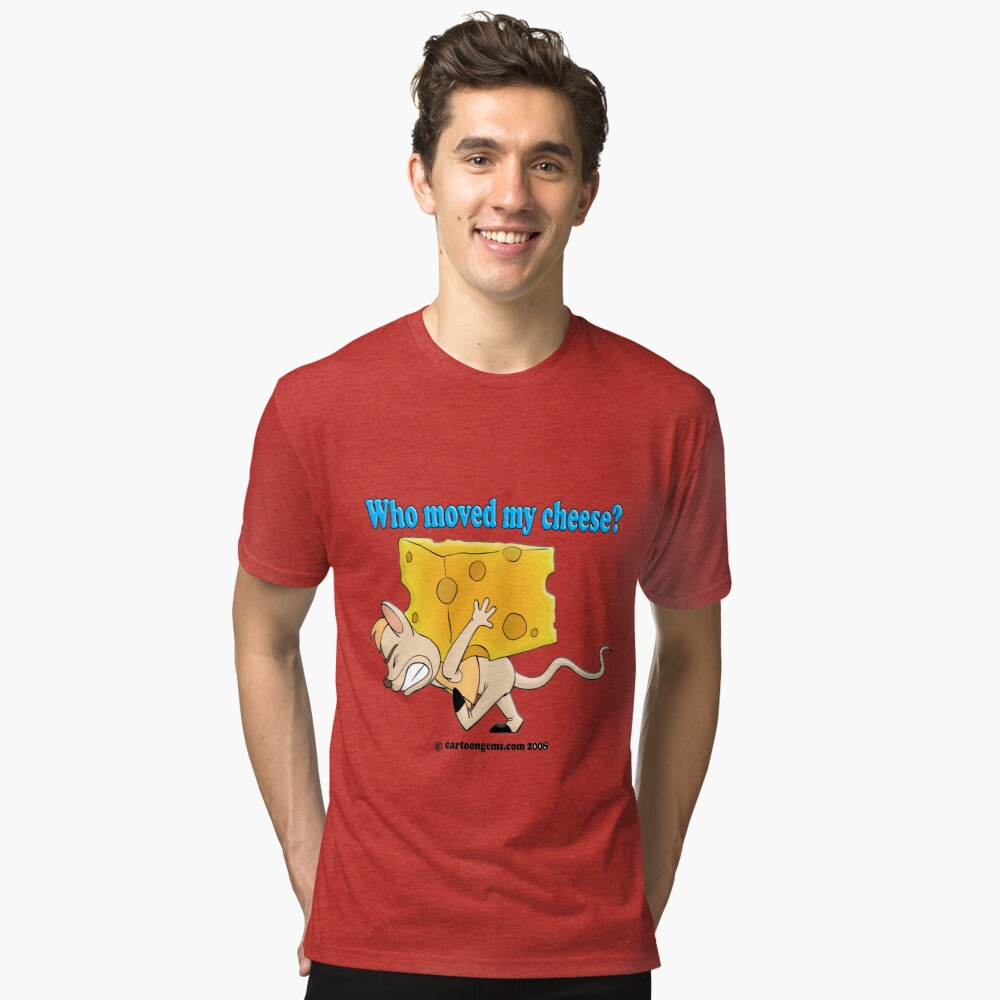 Who Moved My Cheese? Tri-blend T-Shirt