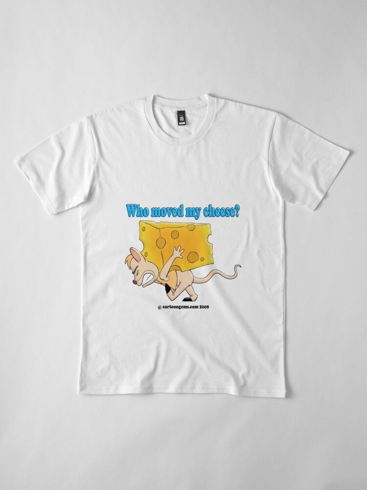 Alternate view of Who Moved My Cheese? Premium T-Shirt